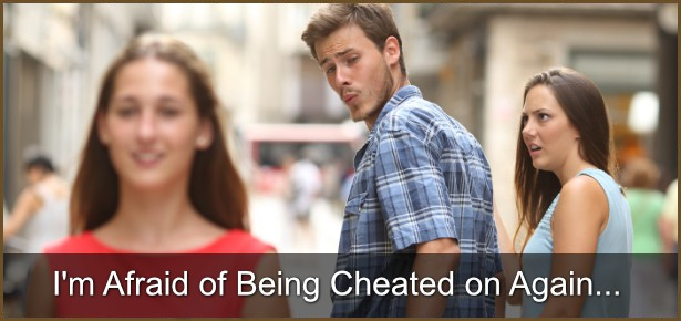 I am Afraid of Being Cheated On Again